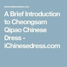 A Brief Introduction to Cheongsam Qipao Chinese Dress - iChinesedress.com