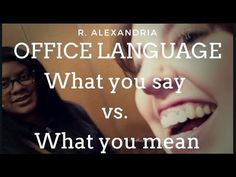 Office Language: What You Mean vs. Office Works, Everyone Knows, Language, Sayings, Lyrics, Languages, Language Arts, Quotations, Idioms
