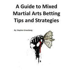 Mixed Martial Arts Betting Tips and Strategies by Stephen Greenberg. $4.03. 16 pages #bet #win #tips #prowintips #football #sport #odds #betting #free Visit http://prowintips.com