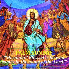 """PALM SUNDAY. Summary vid + full text. OUTLINE 1. What is being commemorated during this day? 2. The Blessing of the Palms, the meanings of the procession, and of """"Hossana"""". 3. Christ wants to exten… ~ Catholics Striving for Holiness"""