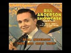 """BILL ANDERSON - """"THEN AND ONLY THEN"""""""