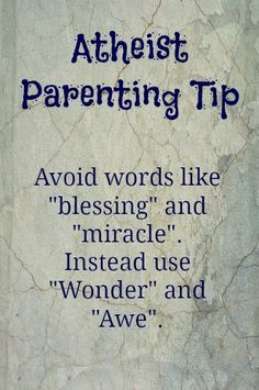 My favorite essential Freethinking Parenting Tips, Atheist parenting tips, Words matter, by Karen