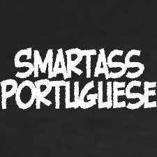 Smartass Portuguese!