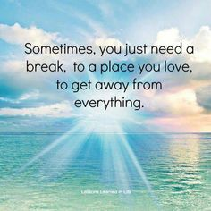 You searched for sometimes you just need a break - Lessons Learned in Life Lessons Learned In Life, Life Lessons, Need A Break, Into The Fire, I Love The Beach, Just Dream, My Happy Place, Happy Place Quotes, Travel Quotes