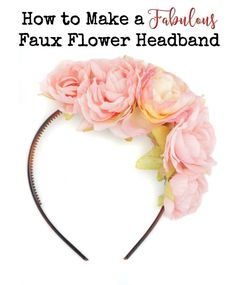 How to make a gorgeous faux floral headband - quickly and easily. Wear flowers in your hair with this diy tutorial.