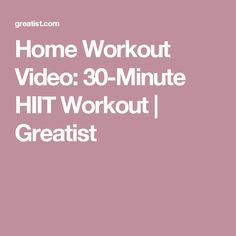 Home Workout Video: 30-Minute HIIT Workout | Greatist