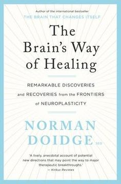 Brain's Way of Healing: Remarkable recoveries and discoveries from the frontiers of neuroplasticity The