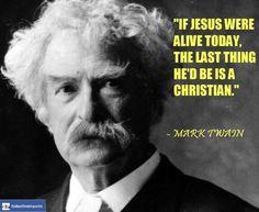 Mark Twain - http://dailyatheistquote.com/atheist-quotes/2013/05/07/mark-twain-7/