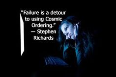 Failure is only temporary until you start using Cosmic Ordering ... then it is eradicated permanently says mind power expert Stephen Richards.