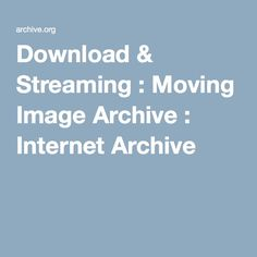 Download & Streaming : Moving Image Archive : Internet Archive
