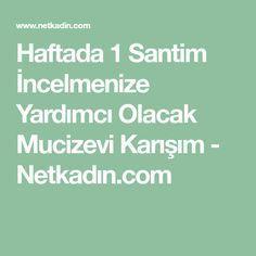 Haftada 1 Santim İncelmenize Yardımcı Olacak Mucizevi Karışım - Netkadın.com