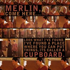 Arthur: Merlin, come here….., look what I've found. I've found a place where you can put things, its called a cupboard.  ♥