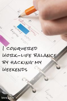 The secret to achieving work-life balance is making the most of your weekends. work life balance