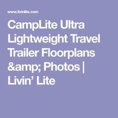 CampLite Ultra Lightweight Travel Trailer Floorplans & Photos | Livin' Lite