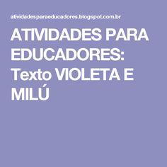 ATIVIDADES PARA EDUCADORES: Texto VIOLETA E MILÚ