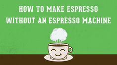 If you don't have an expensive espresso machine handy, try these easy to follow methods to make espresso without an espresso machine.