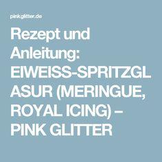Rezept und Anleitung: EIWEISS-SPRITZGLASUR (MERINGUE, ROYAL ICING) – PINK GLITTER