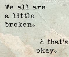 We all are a little broken & that's okay.