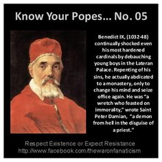 Know Your Popes: Benedict IX Part of a series of information about the leaders of the Catholic cult, their crimes, lies, and the harm they caused.