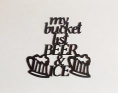 my bucket list beer & ice by LeatonMetalDesigns. Explore more products on http://LeatonMetalDesigns.etsy.com
