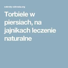 Torbiele w piersiach, na jajnikach leczenie naturalne Healthy Tips, Good To Know, Dna, Health And Beauty, Natural Remedies, Health Fitness, Hair Beauty, Herbs, Good Things