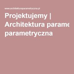 Projektujemy   Architektura parametryczna