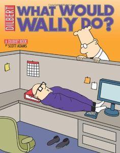 What Would Wally Do?: A Dilbert Treasury (Dilbert Book Treasury) by Scott Adams, http://www.amazon.com/dp/0740757695/ref=cm_sw_r_pi_dp_oZunrb0R8V23G