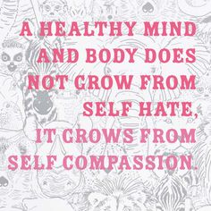 self love quote | self compassion and self love do not grow from self hate