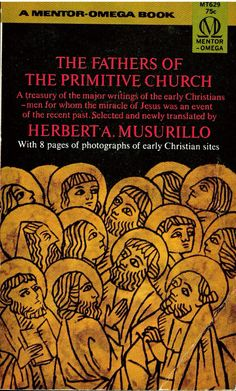 The Fathers of the Primitive Church by Herbert A. Musurillo