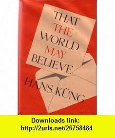 THAT THE WORLD MAY BELIEVE. (9781135100209) Hans Kung. , ISBN-10: 1135100209  , ISBN-13: 978-1135100209 , ASIN: B0028H3LA4 , tutorials , pdf , ebook , torrent , downloads , rapidshare , filesonic , hotfile , megaupload , fileserve