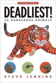 Jenkins, Steve Deadliest! 20 Dangerous Animals  PICTURE BOOK Houghton Mifflin Harcourt, 2017. $14.99 Content: PG.     This book hig...