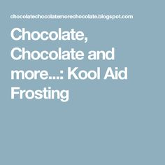 Chocolate, Chocolate and more...: Kool Aid Frosting