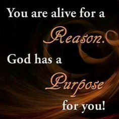 "And God's Purpose For You:  Is ""Eternal Life"", by Faith in Jesus Christ.  John 3:16, Romans 6:23"