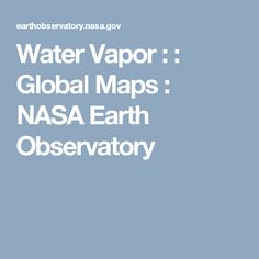 Water Vapor :  : Global Maps : NASA Earth Observatory