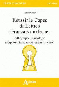 Réussir le CAPES de Lettres. Français moderne (orthographe, lexicologie, morphosyntaxe, savoirs grammaticaux) / Laetitia Gonon, 2016  http://bu.univ-angers.fr/rechercher/description?notice=000810909