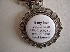 If My Love Could Have Saved You You Would Have Lived Forever Floral Filigree Necklace or Key Chain Memorial Jewelry