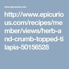 http://www.epicurious.com/recipes/member/views/herb-and-crumb-topped-tilapia-50156528