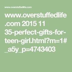 www.overstuffedlife.com 2015 11 35-perfect-gifts-for-teen-girl.html?m=1#_a5y_p=4743403