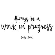 Always be a work in progress. #PersonalGrowth #ProjectMe www.myprojectme.com