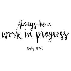 Always be a work in progress. #PersonalGrowth #ProjectMe www.myprojectme.com