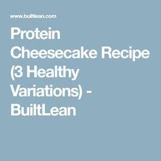 Protein Cheesecake Recipe (3 Healthy Variations) - BuiltLean