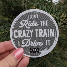 I Don't Ride the Crazy Train -I Drive It! Funny Laptop Sticker