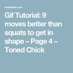 Gif Tutorial: 9 moves better than squats to get in shape – Page 4 – Toned Chick