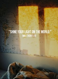 """""""Let your light shine before men that they may see your good works and glorify your Father in Heaven"""" (Matthew 5:16)."""
