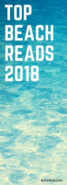 19 beach reads from 2017 and 2018, including some of the best summer books for teens, for women, and for men.