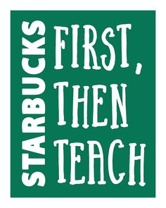 Starbucks First, Then Teach Poster, inches in high resolution 300 dpi jpeg for printing. Great for any teacher of any subject level. Teacher Posters, Classroom Posters, Teacher Quotes, Classroom Themes, Classroom Organization, 7th Grade Classroom, Classroom Design, Future Classroom, Starbucks Quotes