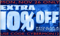 CYBER MONDAY ONLY: Get an extra 10% off your order! Use code CYBERMON12. Valid November 26 only.