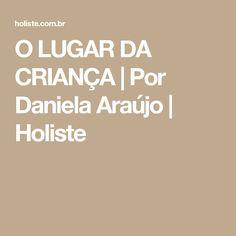 O LUGAR DA CRIANÇA | Por Daniela Araújo | Holiste