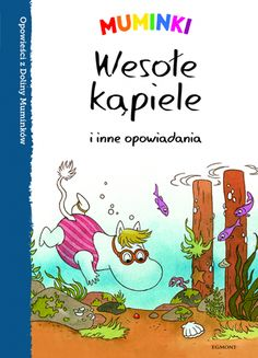 """Tittamari Tapani Bagge, """"Muminki: Wesołe kąpiele i inne opowiadania"""", przeł. Bożena Kojro, Egmont Polska, Warszawa 2016."""