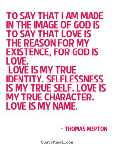 thomas merton quotes | Thomas Merton Quotes - To say that I am made in the image of God is to ...